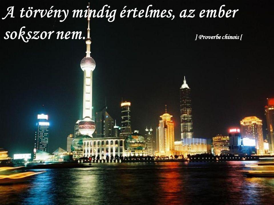 A törvény mindig értelmes, az ember sokszor nem. ] Proverbe chinois [